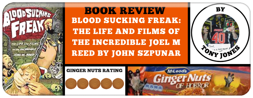​BLOOD SUCKING FREAK- THE LIFE AND FILMS OF THE INCREDIBLE JOEL M REED BY JOHN SZPUNAR