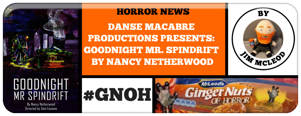 DANSE MACABRE PRODUCTIONS PRESENTS- GOODNIGHT MR. SPINDRIFT BY NANCY NETHERWOOD