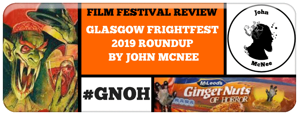 ​GLASGOW FRIGHTFEST 2019 ROUNDUP BY JOHN MCNEE
