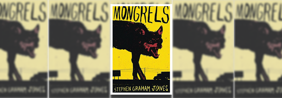 ​MONGRELS BY STEPHEN GRAHAM JONES Picture